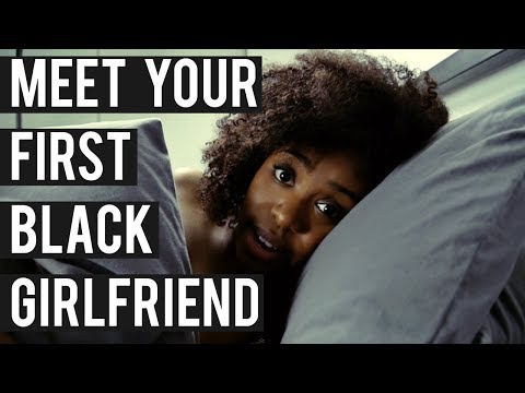 Do's And Don'ts With Your First Black Girlfriend