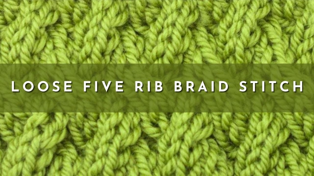 How To Loosen Knitting Stitches : How to Knit the Loose Five Rib Braid Stitch - YouTube