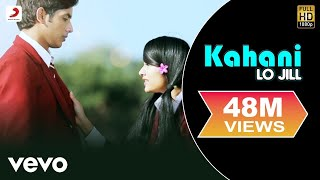 Lo Jill - Kahani New Full Video