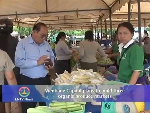 Lao NEWS on LNTV: Vientiane Cap. plans to build three organic produce markets.30/5/2014