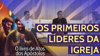 28/07/18 - Lição 04 - Os Primeiro Líderes da Igreja