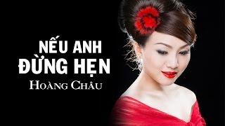 Nếu Anh Đừng Hẹn [ HD ] - Hoàng Châu