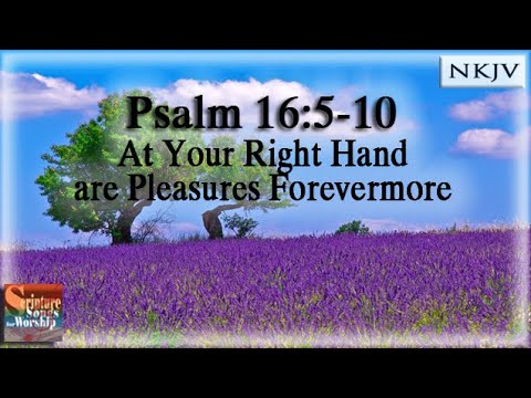 "Psalm 16:5-11 Song ""At Your Right Hand are Pleasures Forevermore"" (Christian Praise Worship Lyrics)"