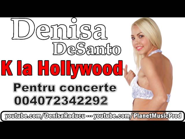 DENISA si DeSanto - K la Hollywood (Melodie originala) manele 2014