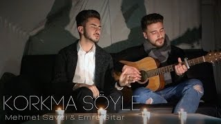 Mehmet Savci & Emre Gitar - Korkma Söyle