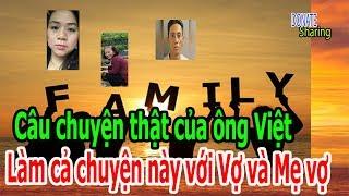 Câu chuyện thật của ông Việt: Làm cả chu.y.ện này với Vợ và Mẹ vợ