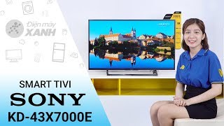 Internet Tivi Sony 4K 43 inch KD - 43X7000E - Mạnh mẽ và tinh tế | Điện máy XANH