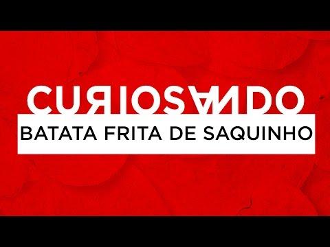 Batata Frita de Saquinho – #CURIOSANDO #17