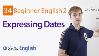 Expressing Dates in English, Beginner 2, Lesson 34