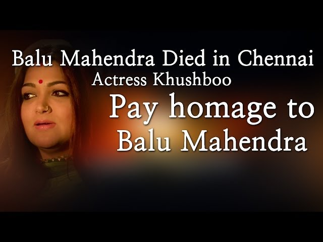 Balu Mahendra Died in Chennai - Actress Khushboo  Pay homage to Balu Mahendra - Red Pix 24x7