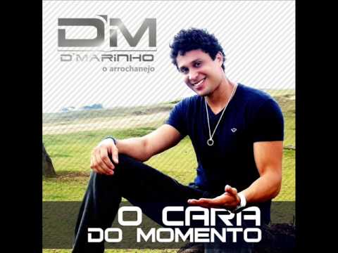 O Cara do Momento (Arrocha 2013) - D´Marinho