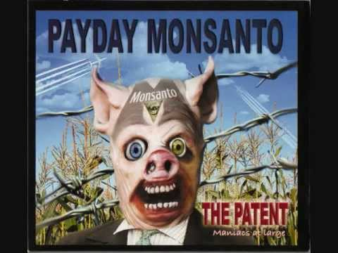Payday Monsanto ~ Maniacs At Large [Listen up sheeple]