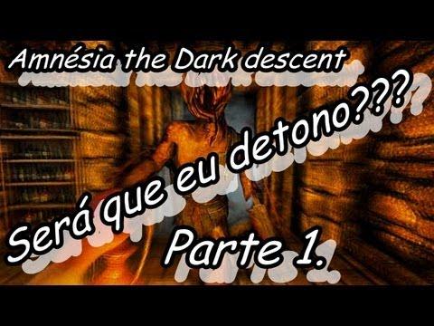 Será que eu Detono??? Amnésia the Dark Descent?