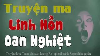 Linh Hồn Oan Nghiệt - Truyện Ma Có Thật Vừa Nghe Vừa Sợ [MC Đình Soạn]