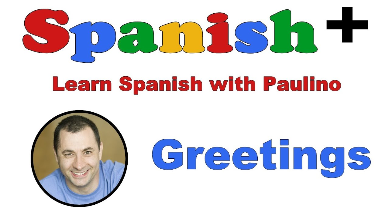 How To Greet In Spanish Youtube Greetings And Farewells In Spanish