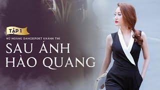 Tập 1 Sau Ánh Hào Quang - Nữ Hoàng Dancesport Khánh Thi | Phòng Tập