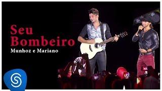 Munhoz & Mariano - Seu Bombeiro - Youtube