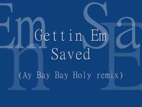 Gettin Em Saved (Ay Bay Bay Holy remix)