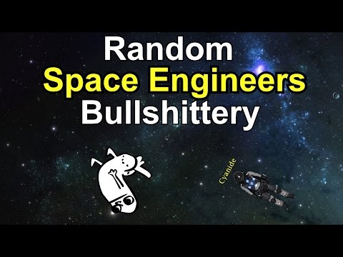 Random Space Engineers Bullshittery (part 1)