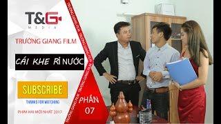 Phim Hài Mới Nhất 2017 | Cái Khe Rỉ Nước | Trường Giang Film - Phần 7
