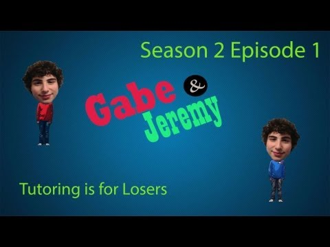 Gabe and Jeremy: Season 2 Episode 1- Tutoring is for Losers