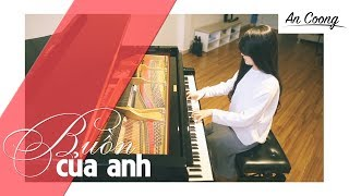 Buồn Của Anh | K-ICM,Đạt G,Masew || PIANO COVER  || AN COONG PIANO