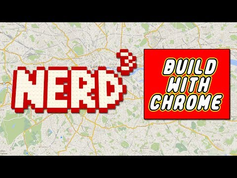 Nerd³ 101 -  Build with Chrome
