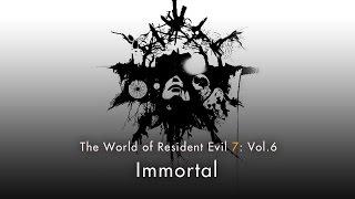 "Resident Evil 7 biohazard - Vol.6 ""Immortal"""