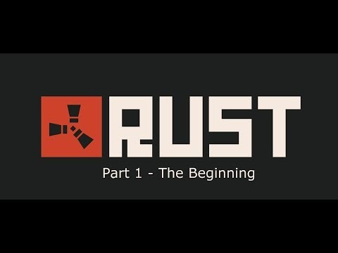 Let's Play: RUST - Part 1 - The Beginning