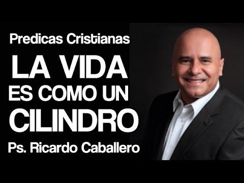 La vida es como un cilindro  - mensajes Cristianos Pastor Ricardo Caballero