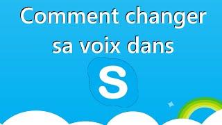 Comment Changer Sa Voix Dans Skype