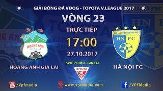 FULL   HOÀNG ANH GIA LAI vs HÀ NỘI   VÒNG 23 TOYOTA V LEAGUE 2017