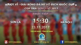 FULL | Sơn La vs Hà Nội I | Lượt về giải VĐQG nữ 2017 cúp Thái Sơn Bắc