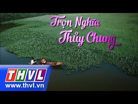 THVL | Trọn nghĩa thủy chung - Tập 4 (Tập cuối)