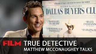 Matthew McConaughey Talks True Detective