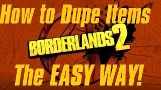 Borderlands 2 How To Duplicate Items THE EASY WAY! (New
