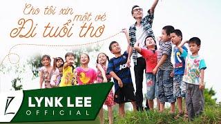Lynk Lee - Cho tôi xin một vé đi tuổi thơ (Official MV)