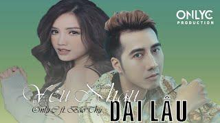 YÊU NHAU DÀI LÂU - REPLAY 1 GIỜ | OnlyC ft. Bảo Thy