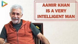 Aamir Khan Is Knowing What He's Doing - Naseeruddin Shah
