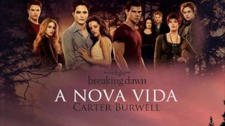 Carter Burwell A Nova Vida [BREAKING DAWN PART 1
