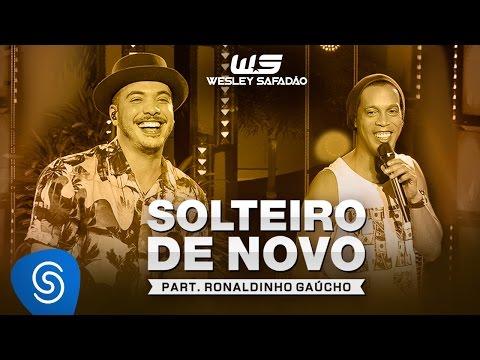 Wesley Safadão Part  Ronaldinho Gaúcho - Solteiro de Novo [DVD WS EM CASA]