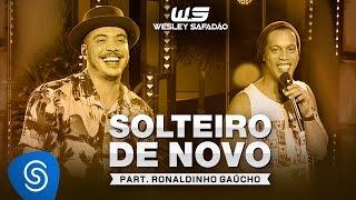 Wesley Safadão Part. Ronaldinho Gaúcho - Solteiro de Novo