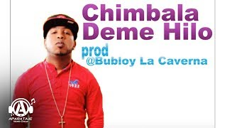 Chimbala Deme Hilo (prod) Bubloy Dembow 2013 Original
