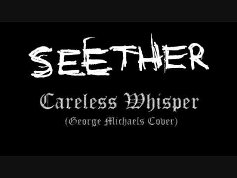"Seether - Careless Whisper, Seether - Careless Whisper This is the Seether cover of ""Careless Whisper"", originally by Wham/George Michaels. You can download this song at: http://www.med..."