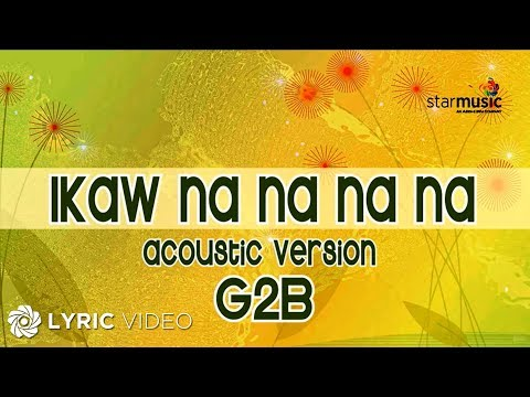 G2B Boys: Ikaw Na Na Na Na Acoustic Version (Official Lyric Video)
