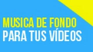 Como Descargar Musica De Fondo Gratis Para Tus Videos