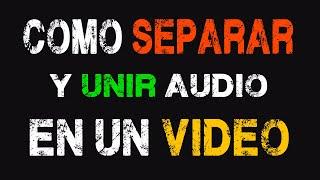 Como Separar Y Unir El Audio De Un Video En Sony