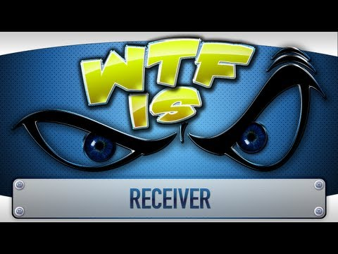  WTF Is... - Receiver ?