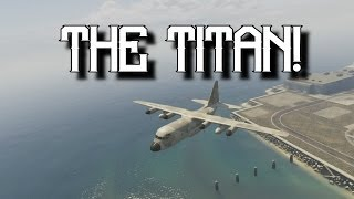The $2,000,000 TITAN! - Grand Theft Auto 5