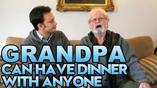 Grandpa Can Have Dinner With Anyone